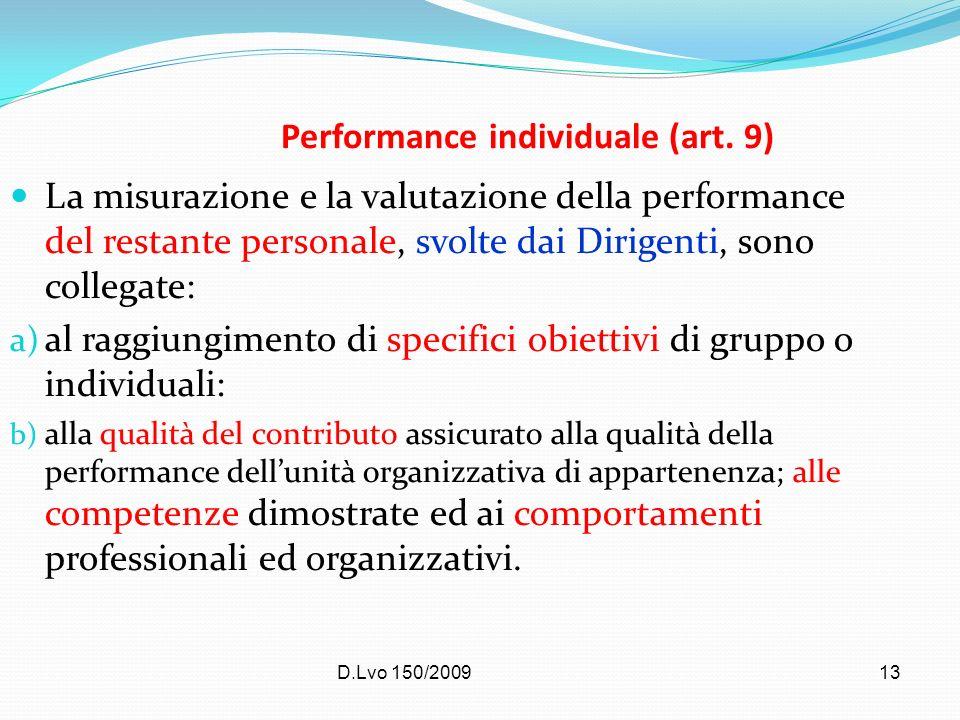 D.Lvo 150/200913 Performance individuale (art. 9) La misurazione e la valutazione della performance del restante personale, svolte dai Dirigenti, sono