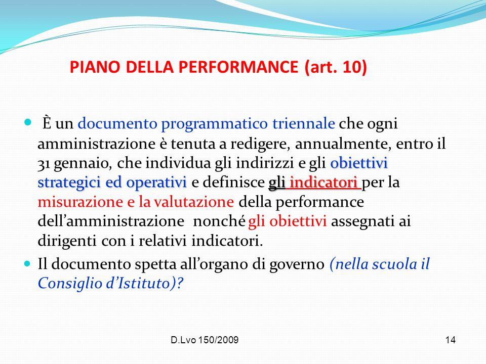 D.Lvo 150/200914 PIANO DELLA PERFORMANCE (art. 10) obiettivi strategici ed operativigli indicatori È un documento programmatico triennale che ogni amm