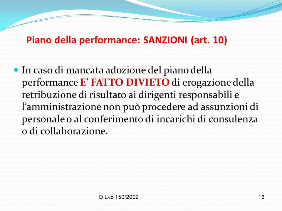 D.Lvo 150/200916 Piano della performance: SANZIONI (art. 10) In caso di mancata adozione del piano della performance E FATTO DIVIETO di erogazione del