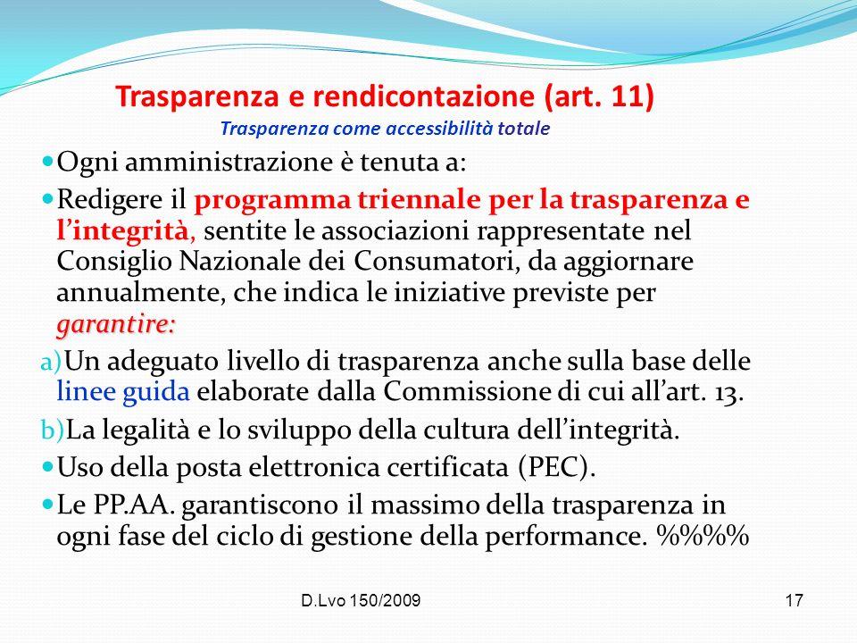 D.Lvo 150/200917 Trasparenza e rendicontazione (art. 11) Trasparenza come accessibilità totale Ogni amministrazione è tenuta a: garantire: Redigere il