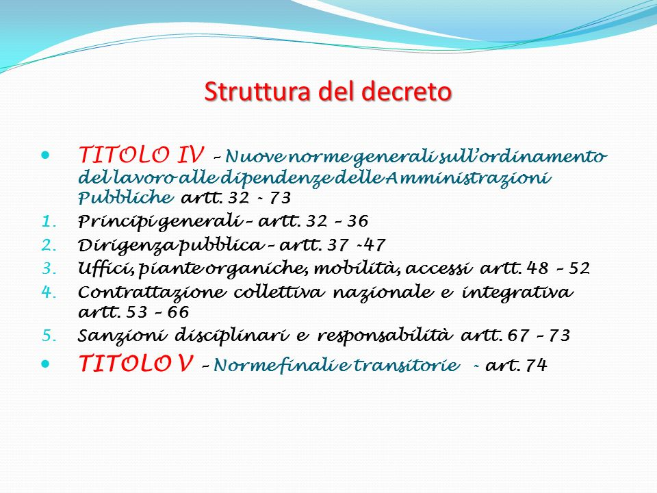 Struttura del decreto TITOLO IV – Nuove norme generali sullordinamento del lavoro alle dipendenze delle Amministrazioni Pubbliche artt. 32 - 73 1. Pri