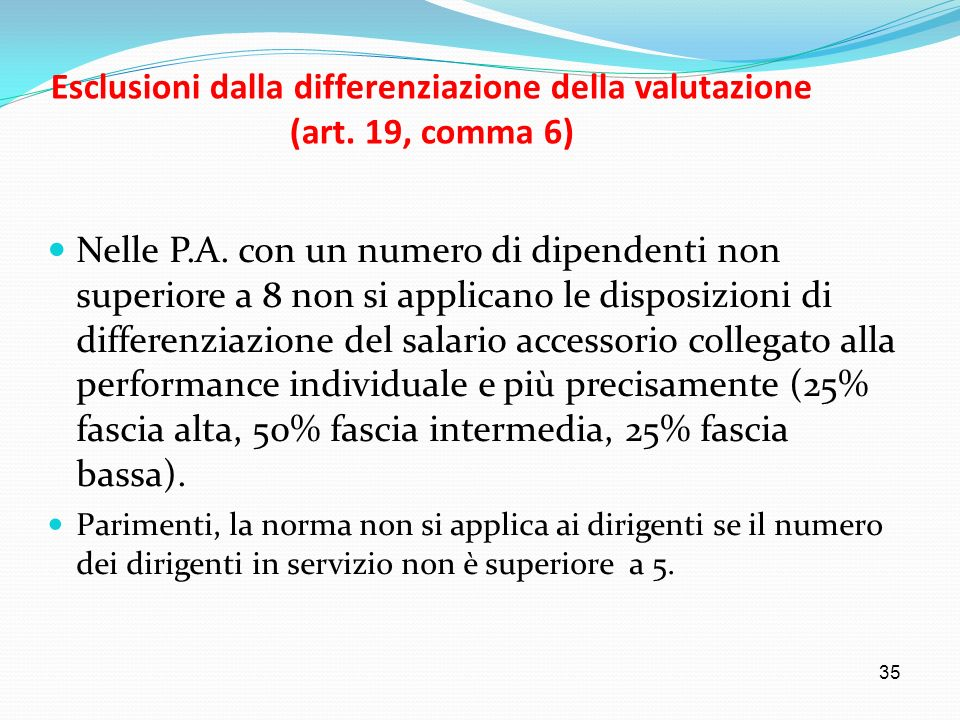 35 Esclusioni dalla differenziazione della valutazione (art. 19, comma 6) Nelle P.A. con un numero di dipendenti non superiore a 8 non si applicano le