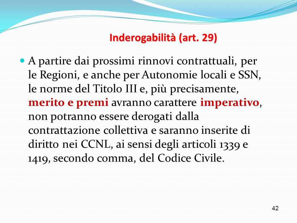 42 Inderogabilità (art. 29) A partire dai prossimi rinnovi contrattuali, per le Regioni, e anche per Autonomie locali e SSN, le norme del Titolo III e
