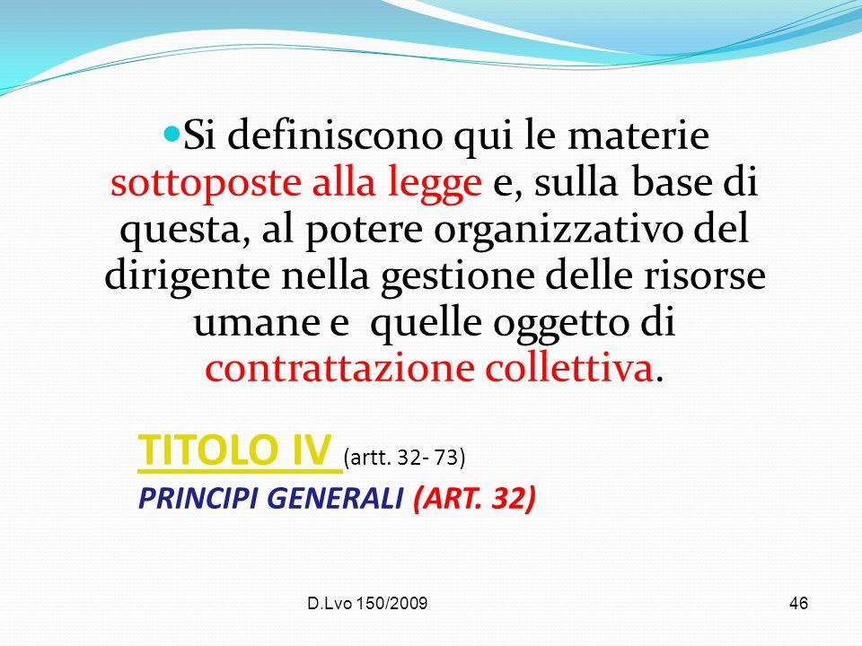 D.Lvo 150/200946 TITOLO IV TITOLO IV (artt. 32- 73) PRINCIPI GENERALI (ART. 32) Si definiscono qui le materie sottoposte alla legge e, sulla base di q