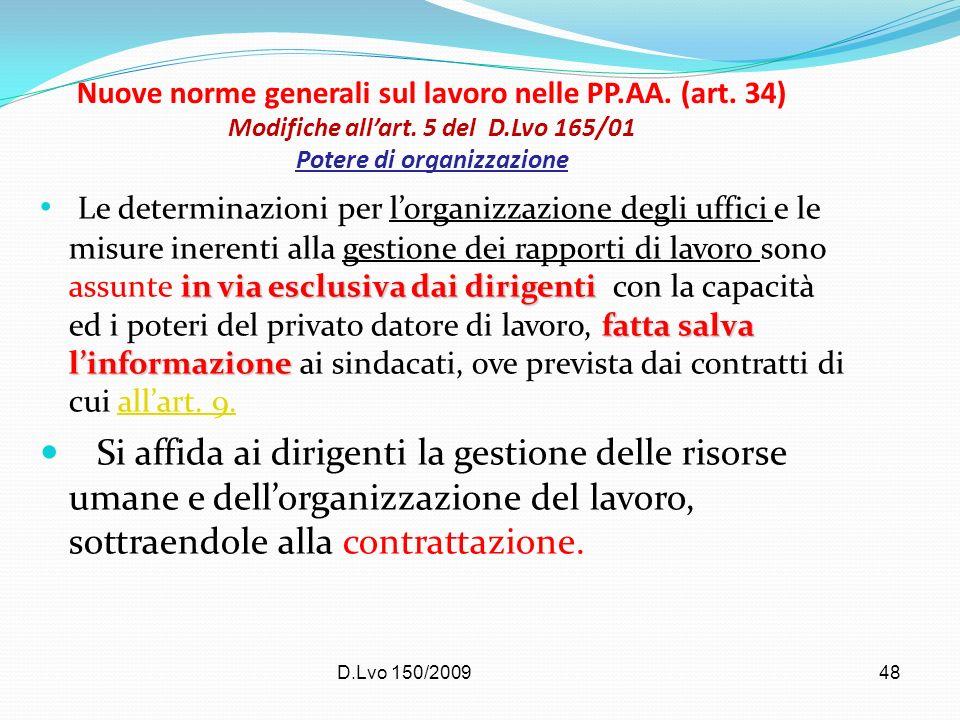 D.Lvo 150/200948 Nuove norme generali sul lavoro nelle PP.AA. (art. 34) Modifiche allart. 5 del D.Lvo 165/01 Potere di organizzazione in via esclusiva