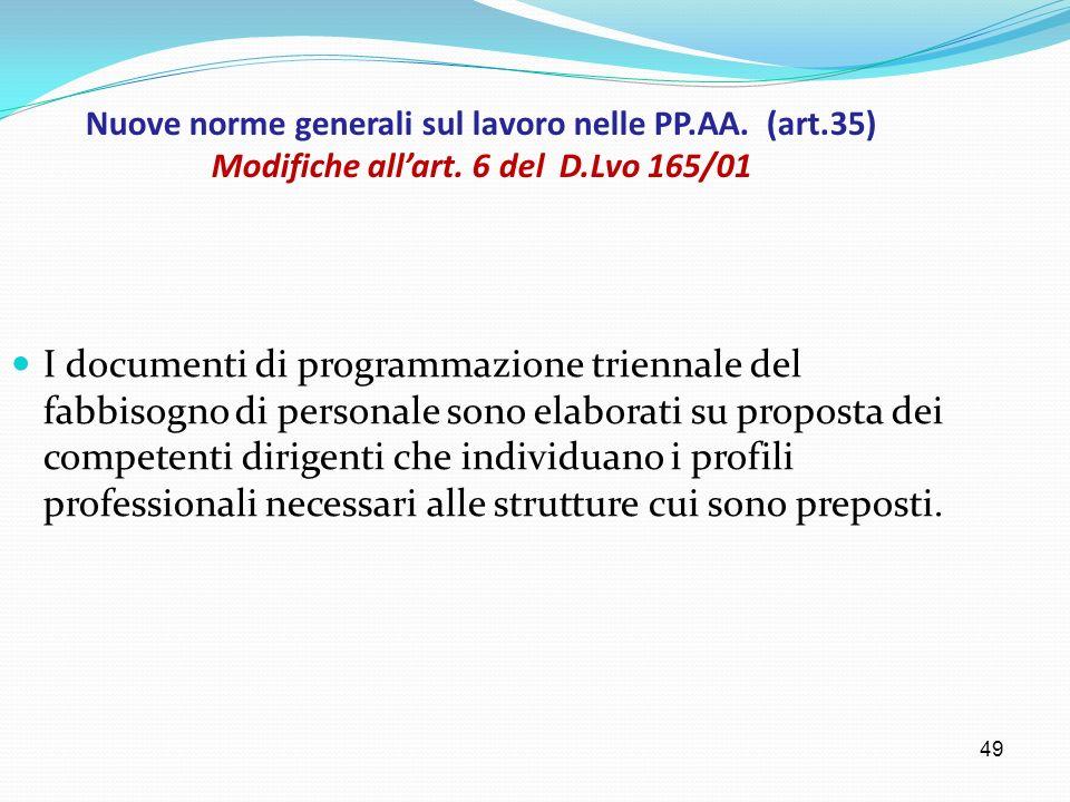 49 Nuove norme generali sul lavoro nelle PP.AA. (art.35) Modifiche allart. 6 del D.Lvo 165/01 I documenti di programmazione triennale del fabbisogno d