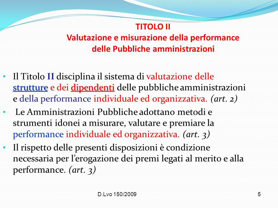 D.Lvo 150/20095 TITOLO II Valutazione e misurazione della performance delle Pubbliche amministrazioni strutturedipendenti Il Titolo II disciplina il s
