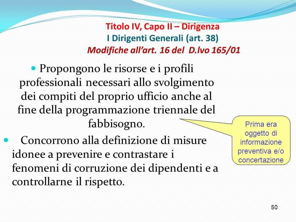 50 Titolo IV, Capo II – Dirigenza I Dirigenti Generali (art. 38) Modifiche allart. 16 del D.lvo 165/01 Propongono le risorse e i profili professionali