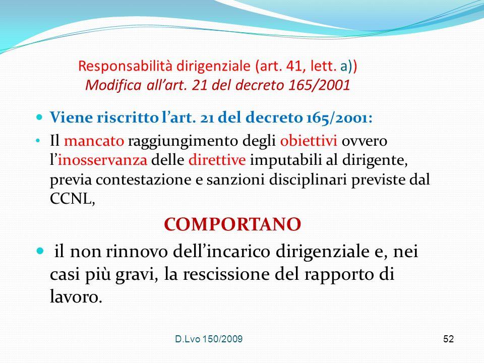 D.Lvo 150/200952 Responsabilità dirigenziale (art. 41, lett. a)) Modifica allart. 21 del decreto 165/2001 Viene riscritto lart. 21 del decreto 165/200