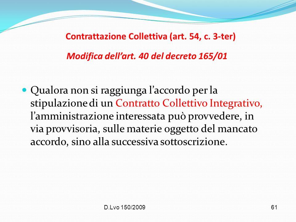 D.Lvo 150/200961 Contrattazione Collettiva (art. 54, c. 3-ter) Modifica dellart. 40 del decreto 165/01 Qualora non si raggiunga laccordo per la stipul