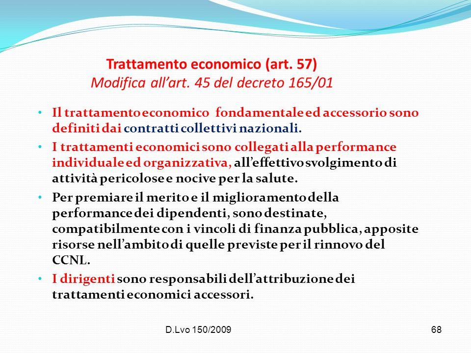 D.Lvo 150/200968 Trattamento economico (art. 57) Modifica allart. 45 del decreto 165/01 Il trattamento economico fondamentale ed accessorio sono defin