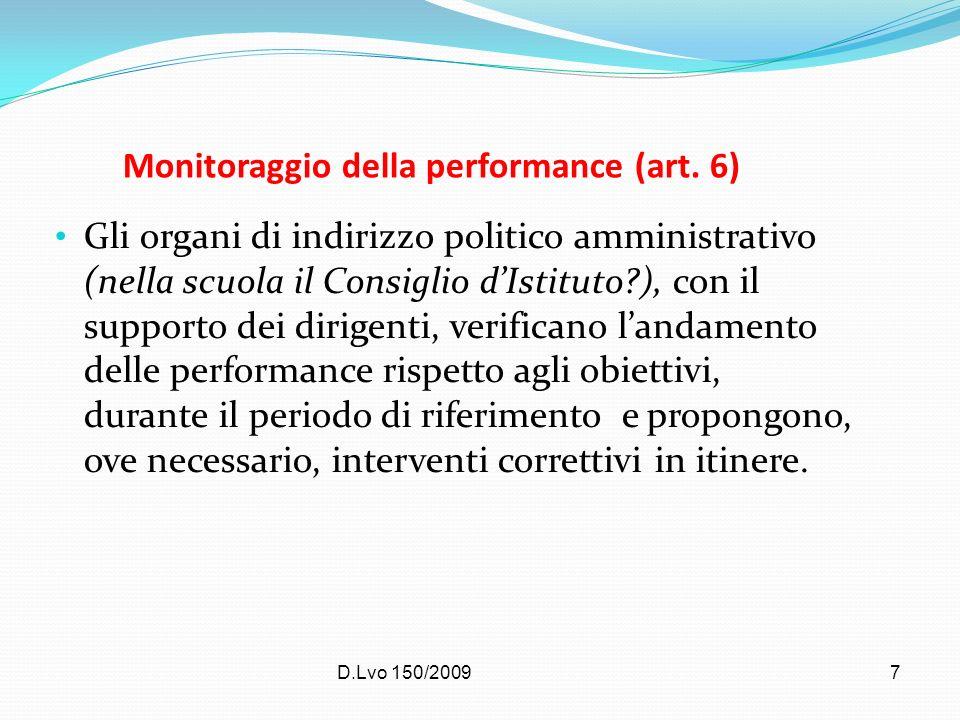 D.Lvo 150/20097 Monitoraggio della performance (art. 6) Gli organi di indirizzo politico amministrativo (nella scuola il Consiglio dIstituto?), con il