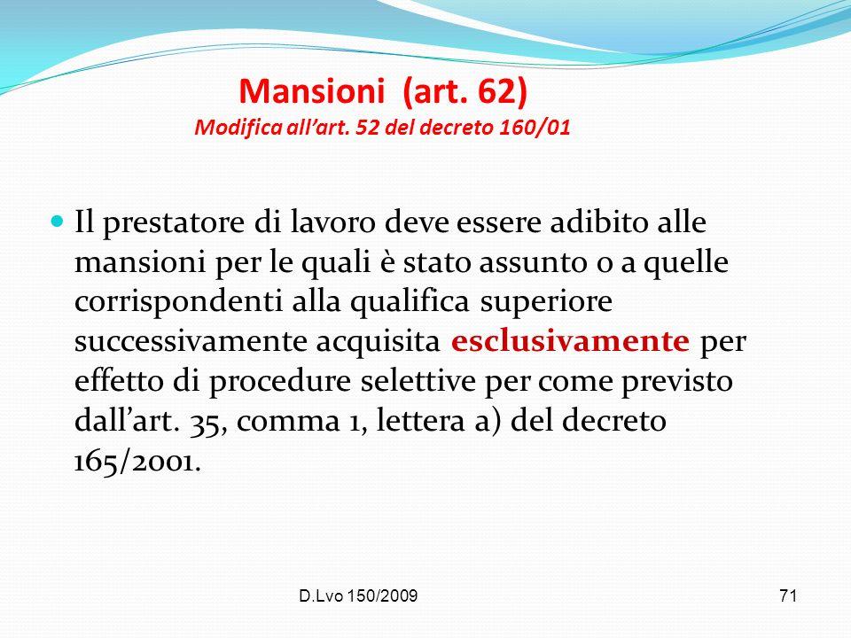 D.Lvo 150/200971 Mansioni (art. 62) Modifica allart. 52 del decreto 160/01 Il prestatore di lavoro deve essere adibito alle mansioni per le quali è st
