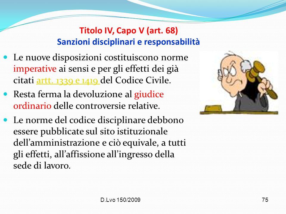 D.Lvo 150/200975 Titolo IV, Capo V (art. 68) Sanzioni disciplinari e responsabilità Le nuove disposizioni costituiscono norme imperative ai sensi e pe
