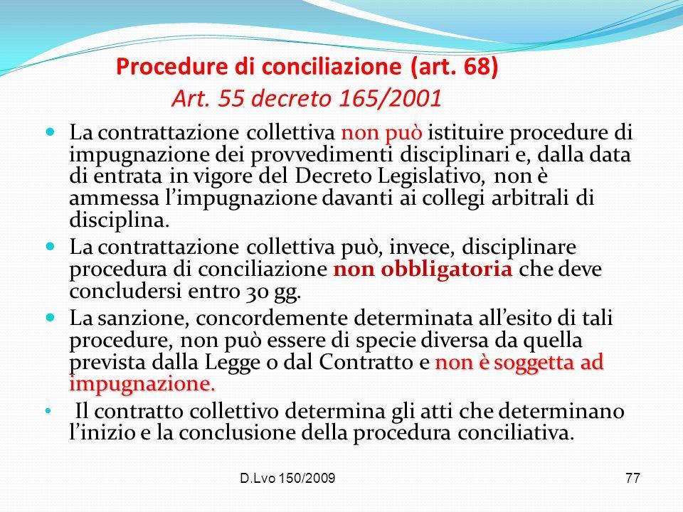 D.Lvo 150/200977 Procedure di conciliazione (art. 68) Art. 55 decreto 165/2001 La contrattazione collettiva non può istituire procedure di impugnazion