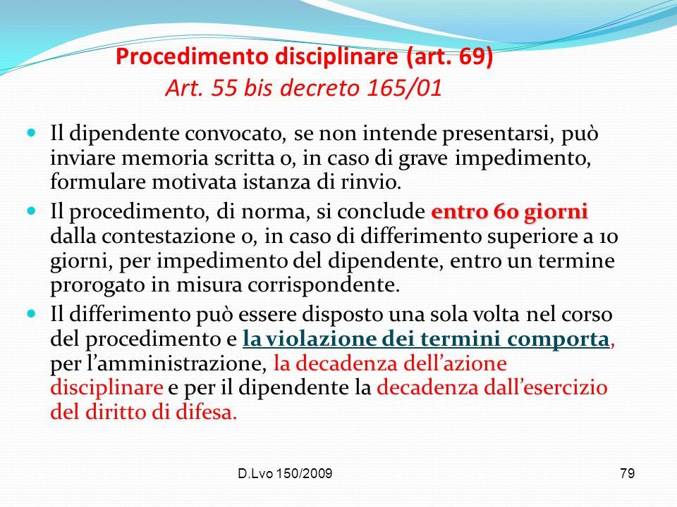 D.Lvo 150/200979 Procedimento disciplinare (art. 69) Art. 55 bis decreto 165/01 Il dipendente convocato, se non intende presentarsi, può inviare memor