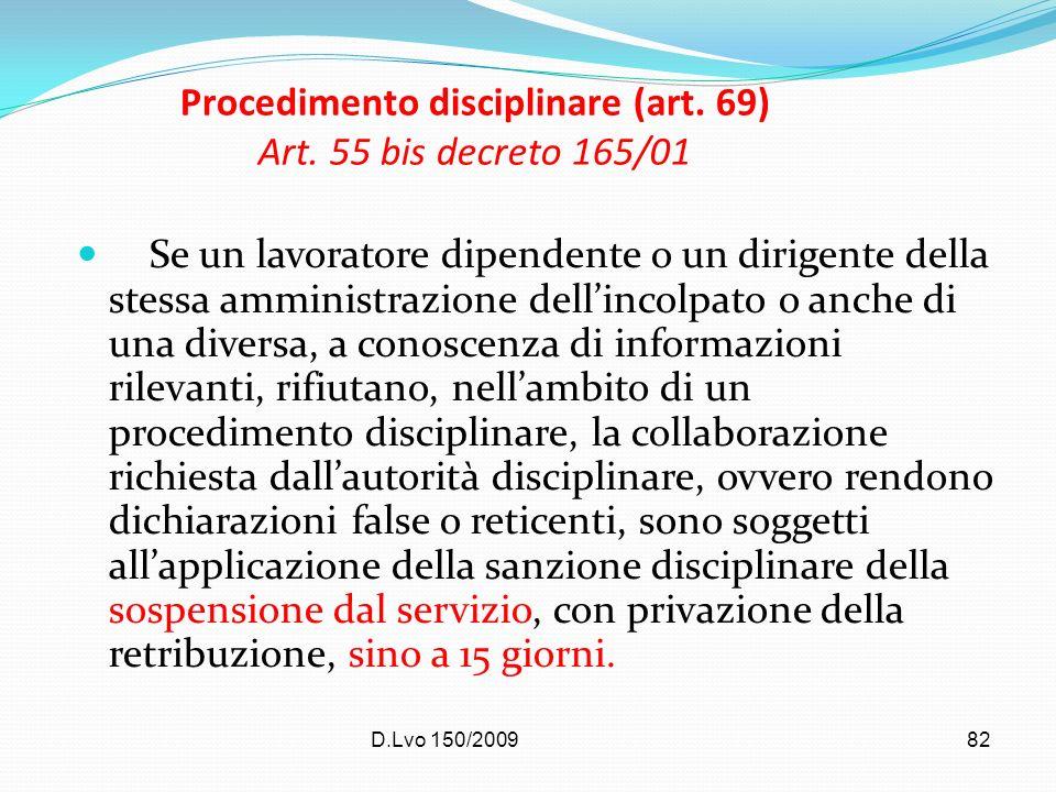 D.Lvo 150/200982 Procedimento disciplinare (art. 69) Art. 55 bis decreto 165/01 Se un lavoratore dipendente o un dirigente della stessa amministrazion