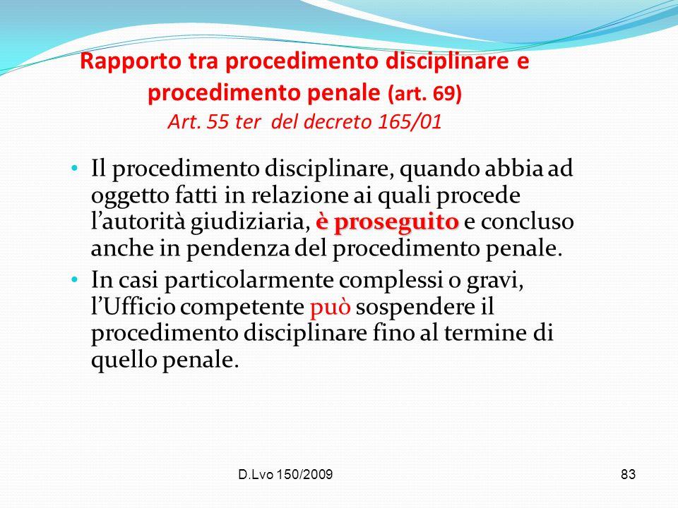 D.Lvo 150/200983 Rapporto tra procedimento disciplinare e procedimento penale (art. 69) Art. 55 ter del decreto 165/01 è proseguito Il procedimento di
