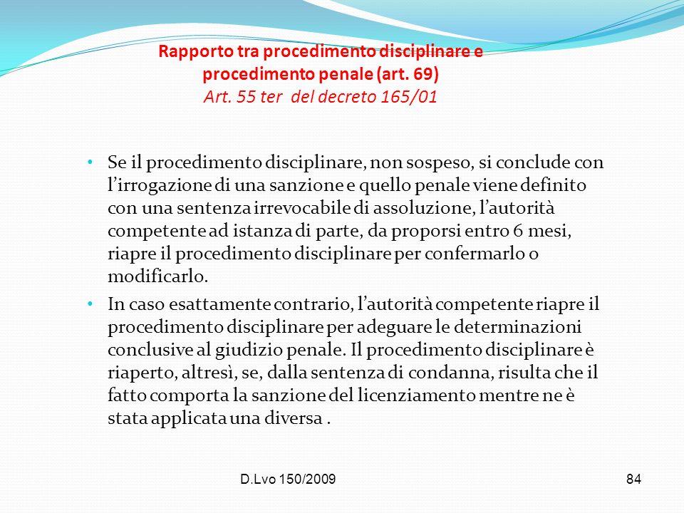 D.Lvo 150/200984 Rapporto tra procedimento disciplinare e procedimento penale (art. 69) Art. 55 ter del decreto 165/01 Se il procedimento disciplinare