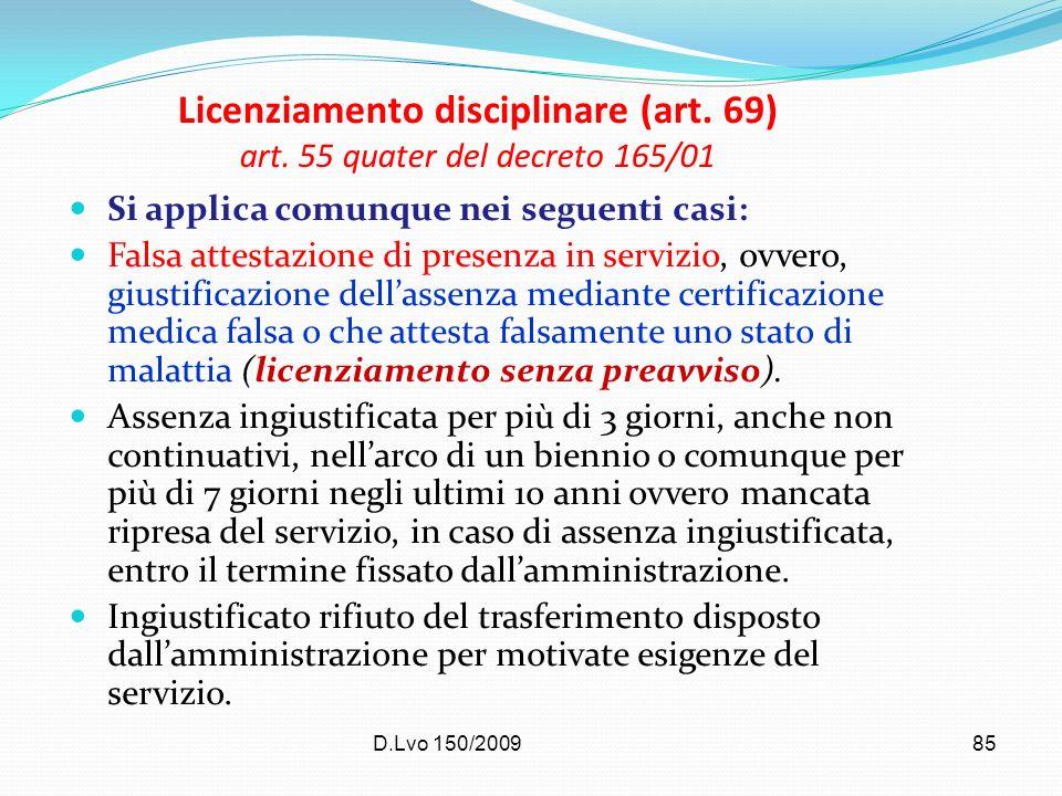 D.Lvo 150/200985 Licenziamento disciplinare (art. 69) art. 55 quater del decreto 165/01 Si applica comunque nei seguenti casi: Falsa attestazione di p
