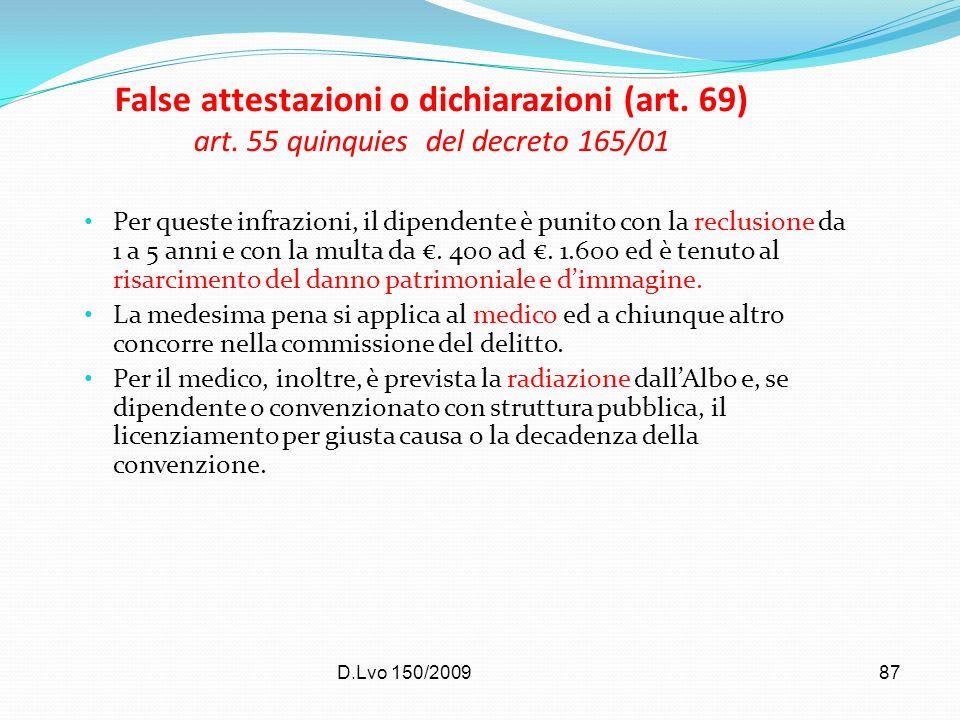 D.Lvo 150/200987 False attestazioni o dichiarazioni (art. 69) art. 55 quinquies del decreto 165/01 Per queste infrazioni, il dipendente è punito con l