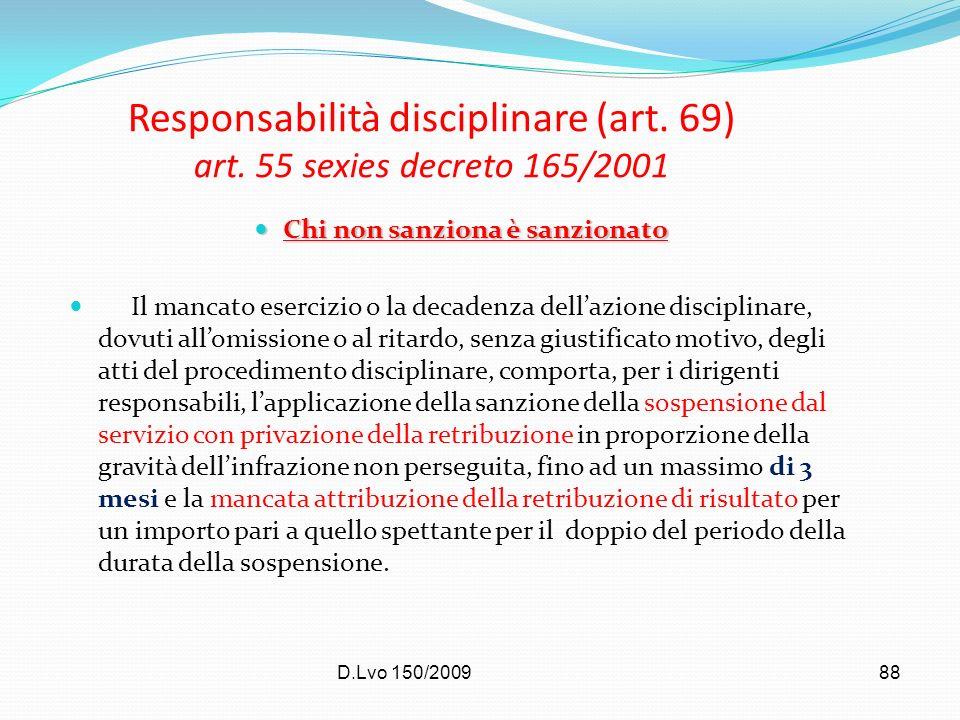 D.Lvo 150/200988 Responsabilità disciplinare (art. 69) art. 55 sexies decreto 165/2001 Chi non sanziona è sanzionato Chi non sanziona è sanzionato Il