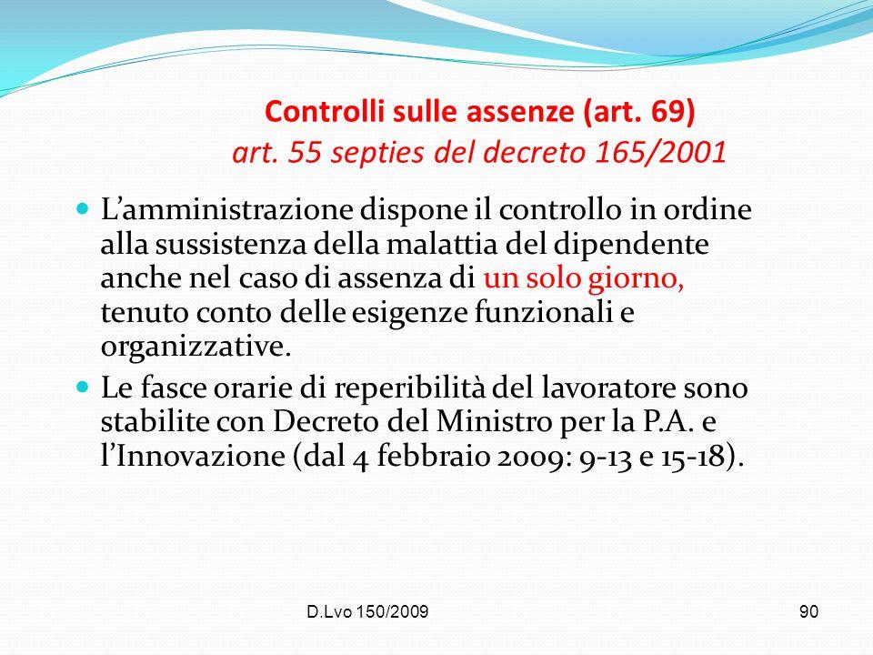D.Lvo 150/200990 Controlli sulle assenze (art. 69) art. 55 septies del decreto 165/2001 Lamministrazione dispone il controllo in ordine alla sussisten