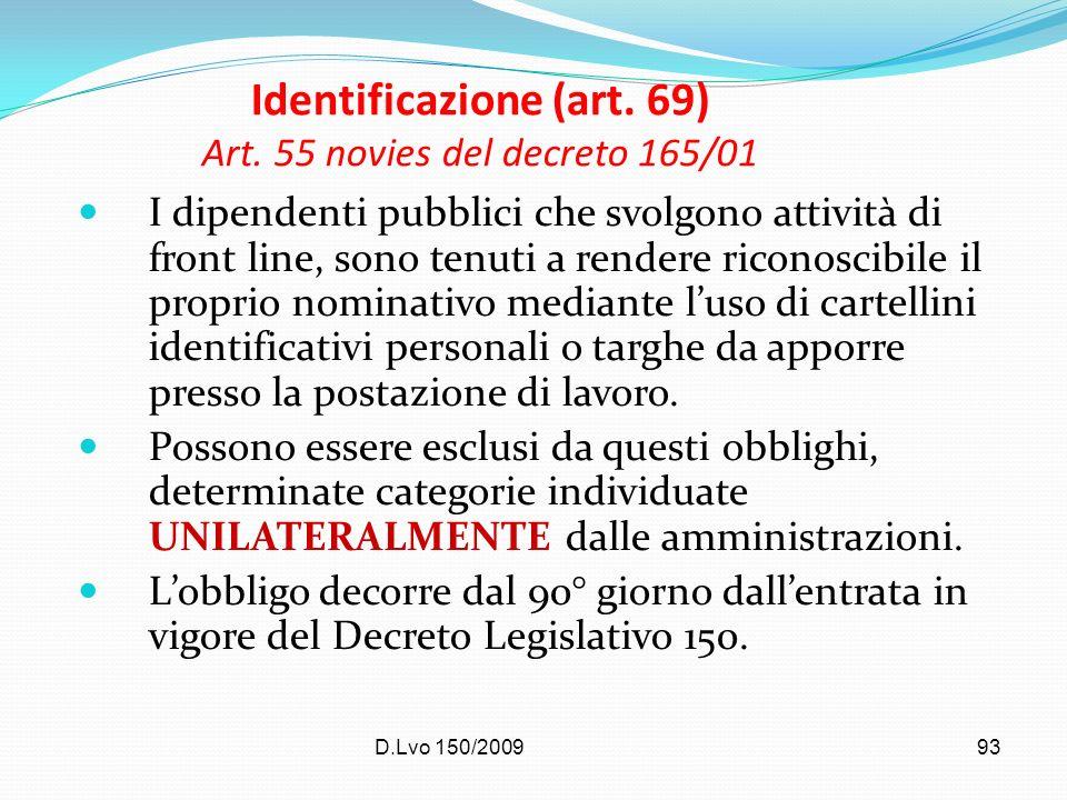 D.Lvo 150/200993 Identificazione (art. 69) Art. 55 novies del decreto 165/01 I dipendenti pubblici che svolgono attività di front line, sono tenuti a