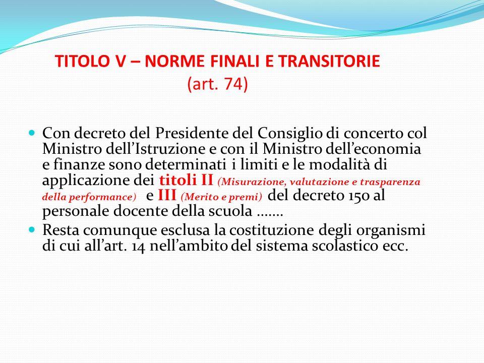 TITOLO V – NORME FINALI E TRANSITORIE (art. 74) Con decreto del Presidente del Consiglio di concerto col Ministro dellIstruzione e con il Ministro del