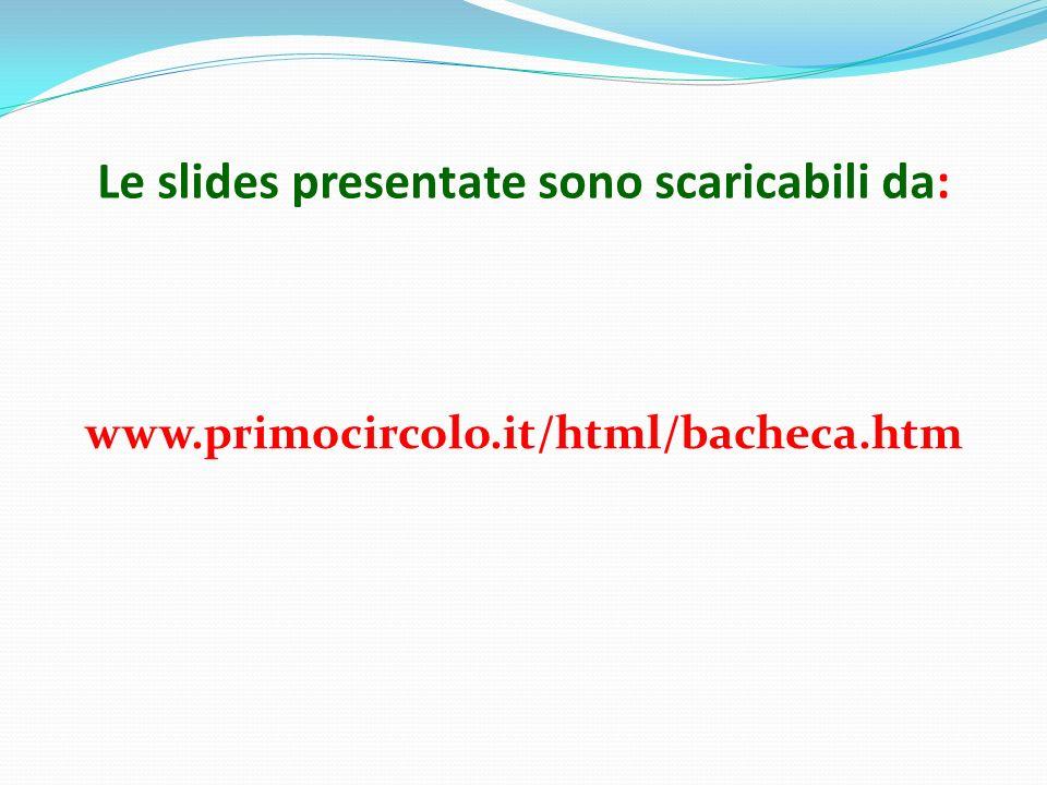 Le slides presentate sono scaricabili da: www.primocircolo.it/html/bacheca.htm