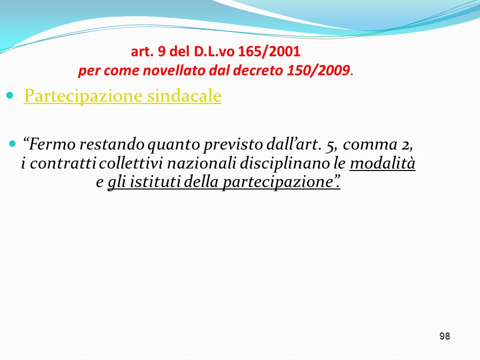 98 art. 9 del D.L.vo 165/2001 per come novellato dal decreto 150/2009. Partecipazione sindacale Fermo restando quanto previsto dallart. 5, comma 2, i