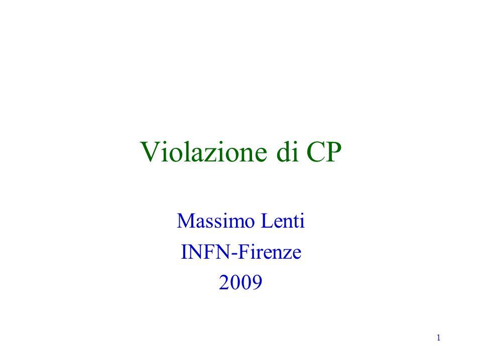 1 Violazione di CP Massimo Lenti INFN-Firenze 2009