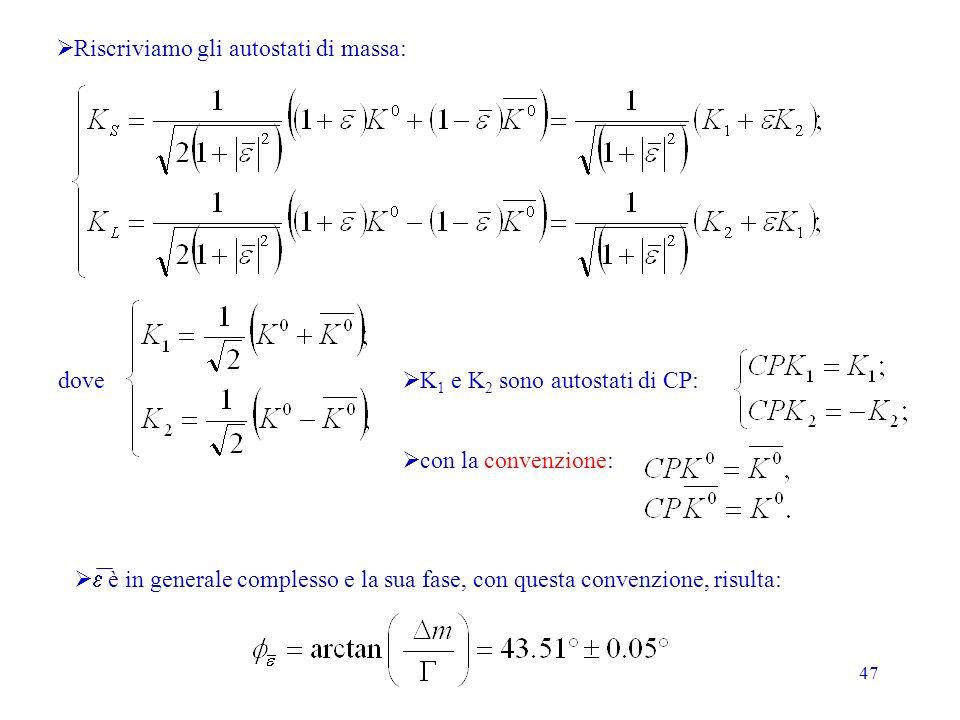 47 Riscriviamo gli autostati di massa: dove K 1 e K 2 sono autostati di CP: con la convenzione: è in generale complesso e la sua fase, con questa conv
