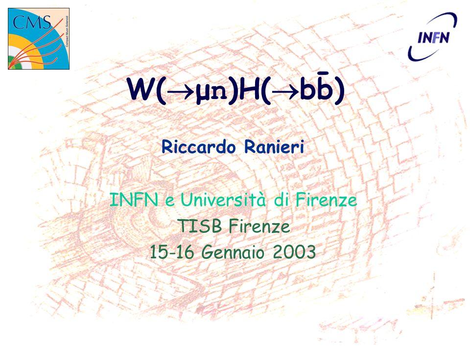 W( μ n )H( bb) Riccardo Ranieri INFN e Università di Firenze TISB Firenze 15-16 Gennaio 2003 -