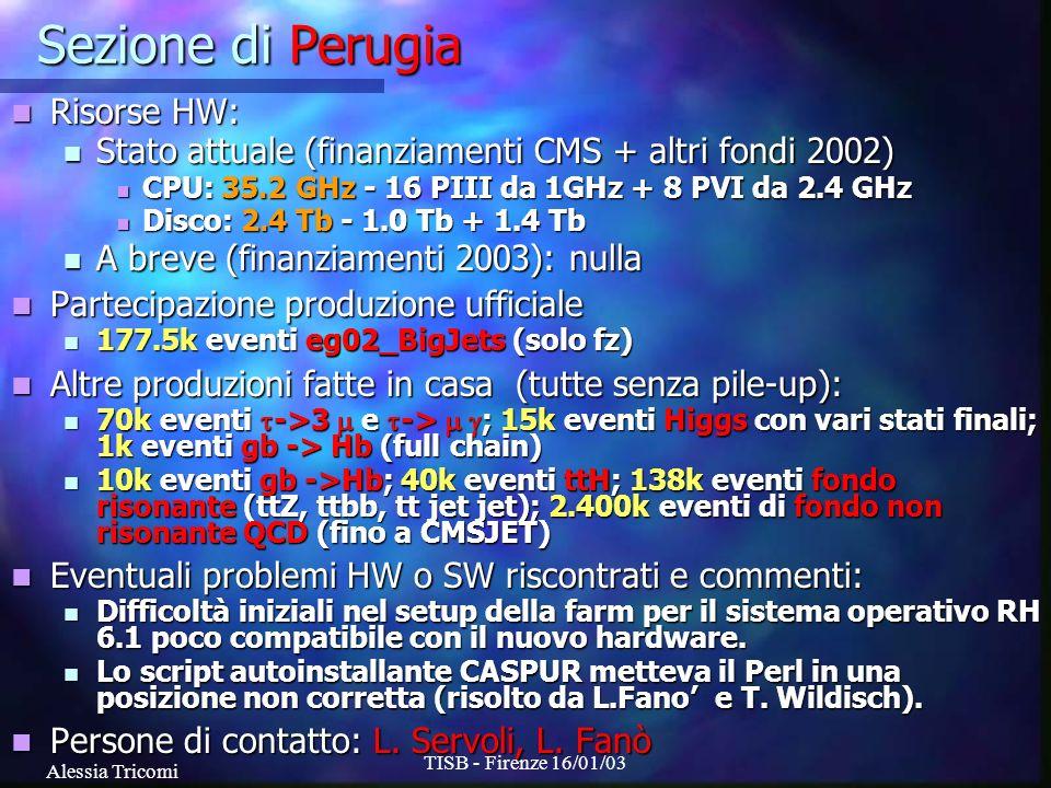 Alessia Tricomi TISB - Firenze 16/01/03 Sezione di Perugia Risorse HW: Risorse HW: Stato attuale (finanziamenti CMS + altri fondi 2002) Stato attuale