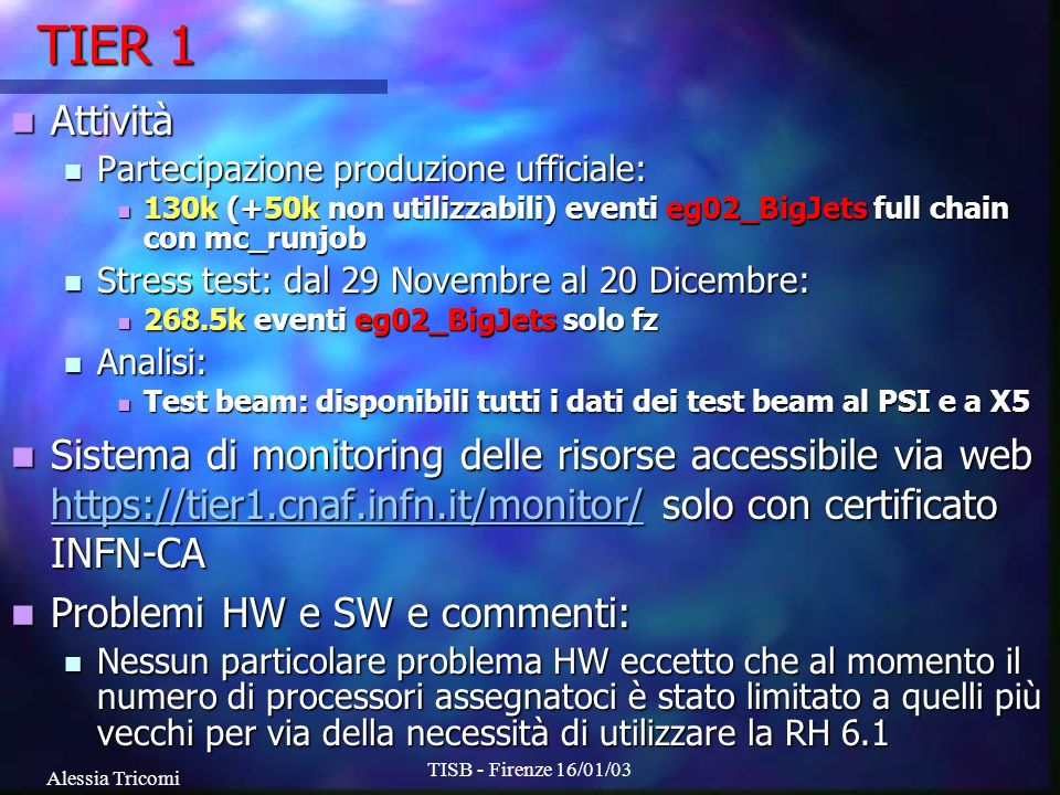 Alessia Tricomi TISB - Firenze 16/01/03 TIER1: monitoring CPU status – CMS cluster PBS Server – CMS cluster Job running Job sottomessi
