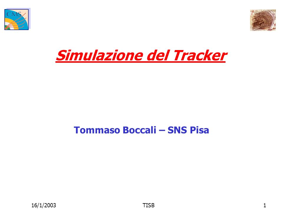 16/1/2003TISB1 Simulazione del Tracker Tommaso Boccali – SNS Pisa