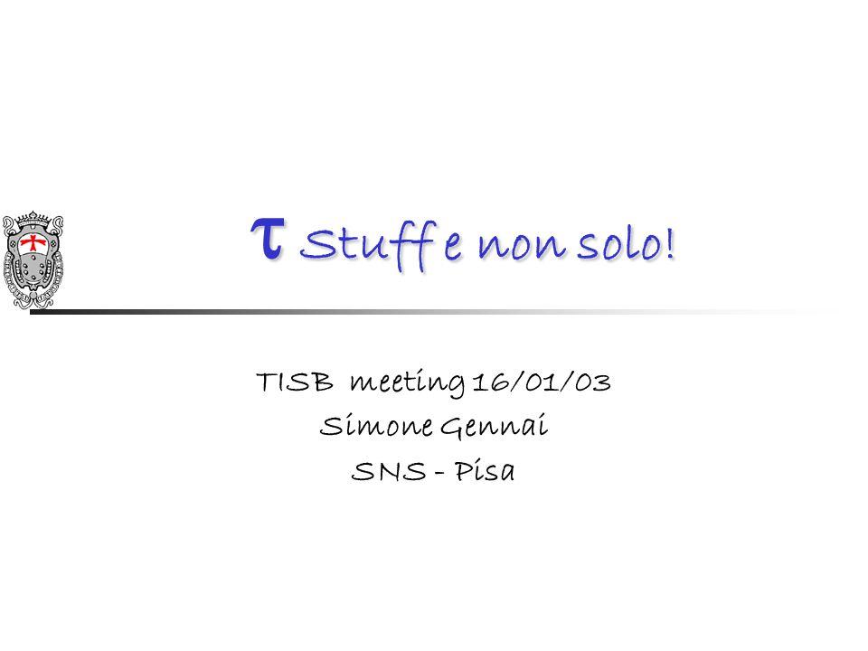 Stuff e non solo! Stuff e non solo! TISB meeting 16/01/03 Simone Gennai SNS - Pisa