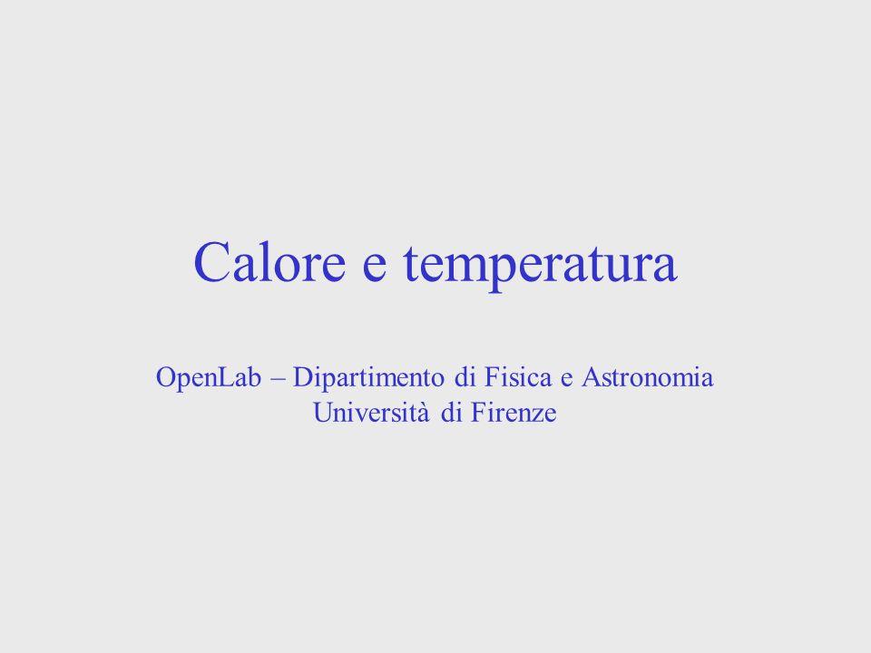Calore e temperatura OpenLab – Dipartimento di Fisica e Astronomia Università di Firenze