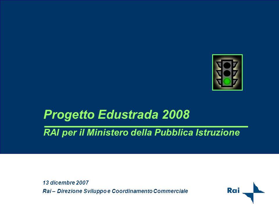 Progetto Edustrada 2008 RAI per il Ministero della Pubblica Istruzione 13 dicembre 2007 Rai – Direzione Sviluppo e Coordinamento Commerciale