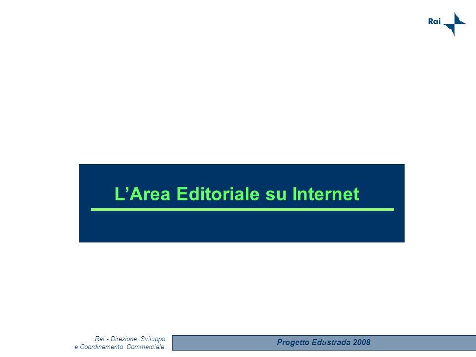 LArea Editoriale su Internet Progetto Edustrada 2008 Rai - Direzione Sviluppo e Coordinamento Commerciale