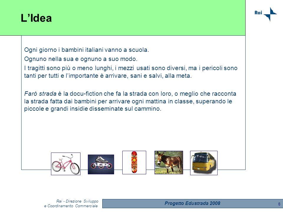 Progetto Edustrada 2008 Rai - Direzione Sviluppo e Coordinamento Commerciale 8 LIdea Ogni giorno i bambini italiani vanno a scuola.