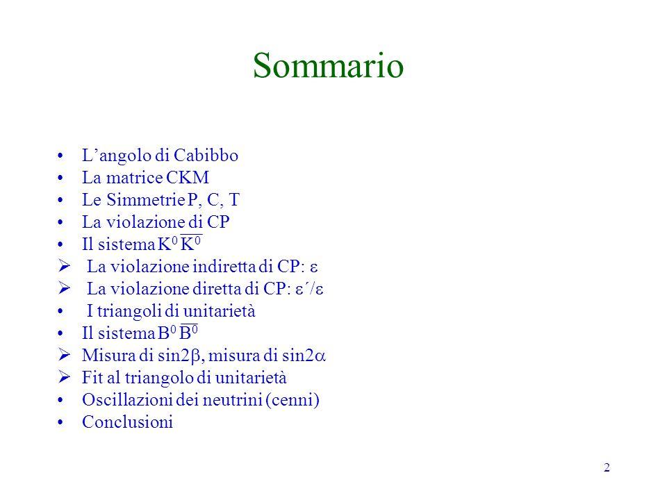 73 Infatti: dove H D commuta con CP e la parte che viola CP è contenuta nella fase debole di decadimento D Lasimmetria dipendente dal tempo sarà: Se vi è un solo diagramma dominante nel decadimento: Vale se y0 è lautovalore ±1 di CP di ; da non confondere con della CKM….