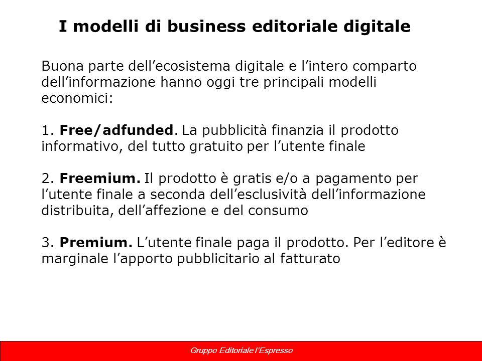 10 Gruppo Editoriale lEspresso Buona parte dellecosistema digitale e lintero comparto dellinformazione hanno oggi tre principali modelli economici: 1.