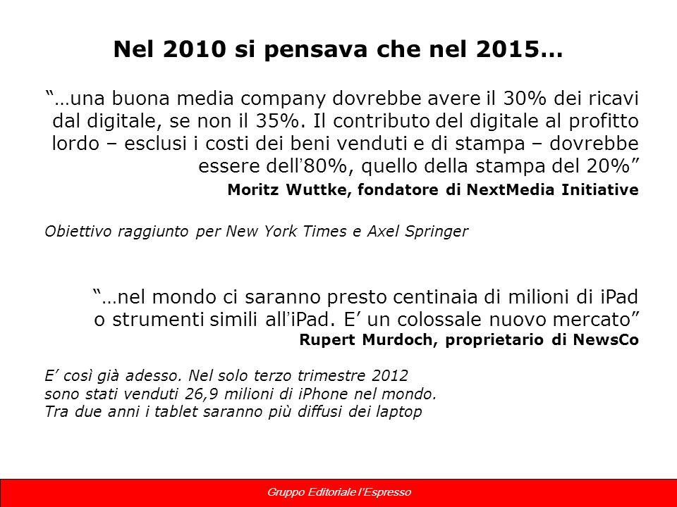 2 Gruppo Editoriale lEspresso Nel 2010 si pensava che nel 2015… …una buona media company dovrebbe avere il 30% dei ricavi dal digitale, se non il 35%.