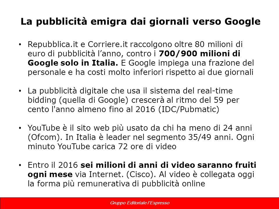7 Gruppo Editoriale lEspresso La pubblicità emigra dai giornali verso Google Repubblica.it e Corriere.it raccolgono oltre 80 milioni di euro di pubbli