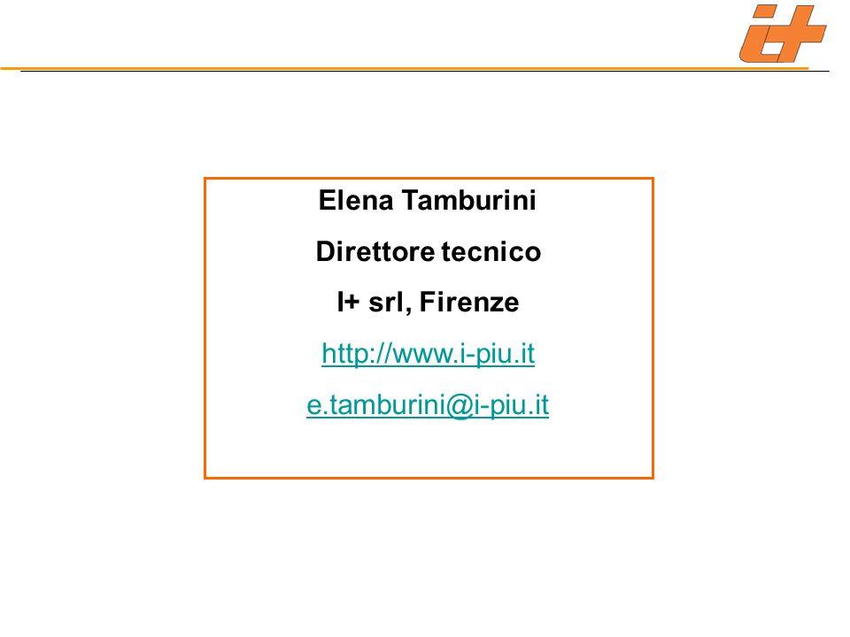 Elena Tamburini Direttore tecnico I+ srl, Firenze http://www.i-piu.it e.tamburini@i-piu.it