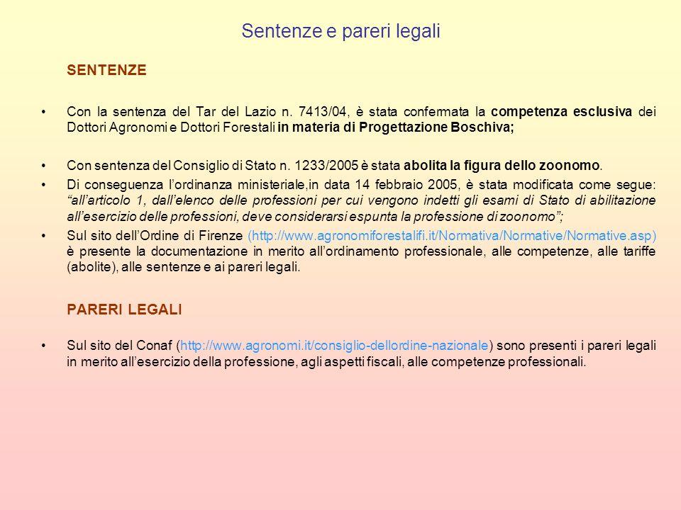 Sentenze e pareri legali SENTENZE Con la sentenza del Tar del Lazio n. 7413/04, è stata confermata la competenza esclusiva dei Dottori Agronomi e Dott
