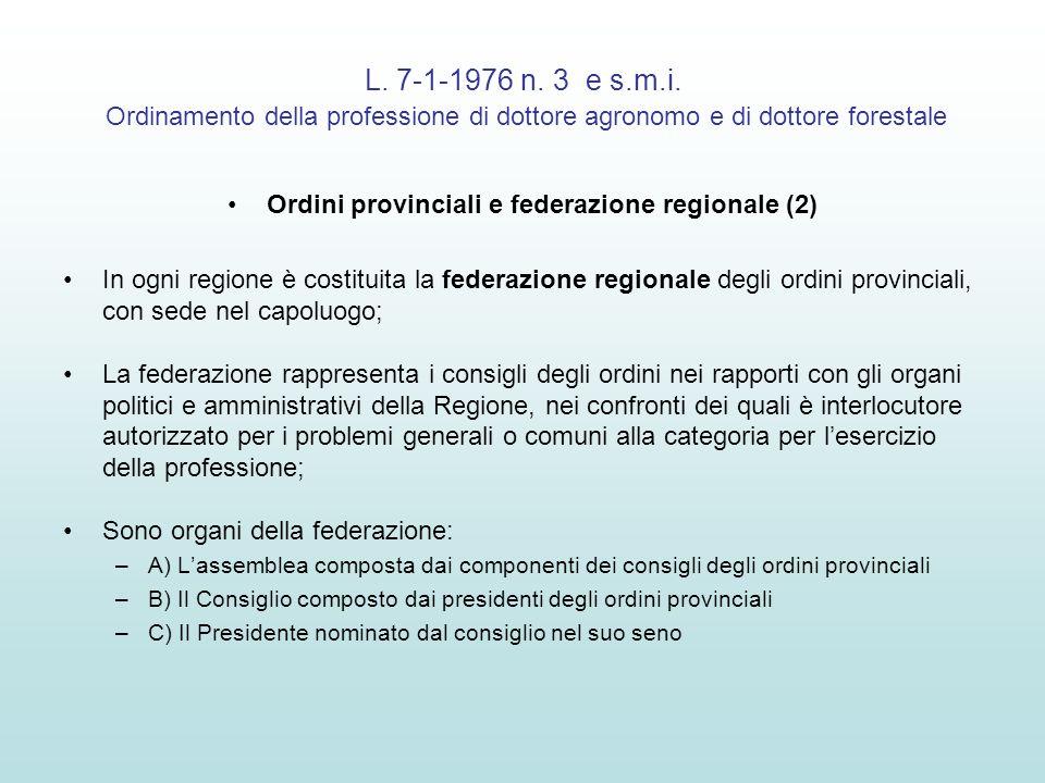 L. 7-1-1976 n. 3 e s.m.i. Ordinamento della professione di dottore agronomo e di dottore forestale Ordini provinciali e federazione regionale (2) In o