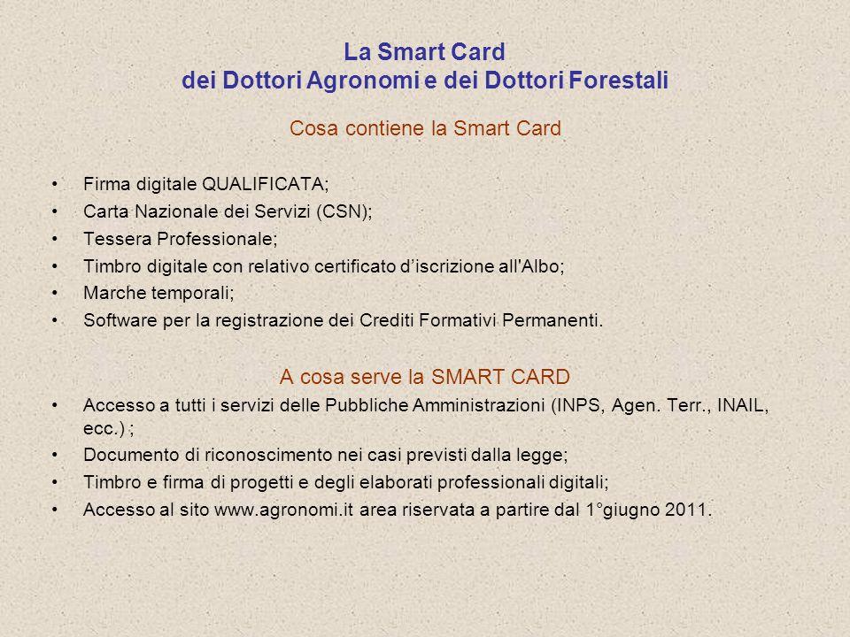 La Smart Card dei Dottori Agronomi e dei Dottori Forestali Cosa contiene la Smart Card Firma digitale QUALIFICATA; Carta Nazionale dei Servizi (CSN);